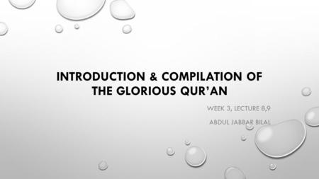 INTRODUCTION & COMPILATION OF THE GLORIOUS QUR'AN WEEK 3, LECTURE 8,9 ABDUL JABBAR BILAL.