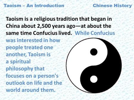 Taoism is a religious tradition that began in China about 2,500 years ago—at about the same time Confucius lived. While Confucius was interested in how.