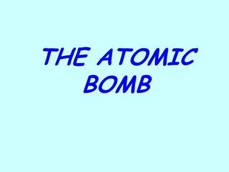 THE ATOMIC BOMB. Manhattan Project 1.In 1939, FDR was warned that the Nazis were attempting to build an atomic bomb. FDR wanted to create the weapon first.