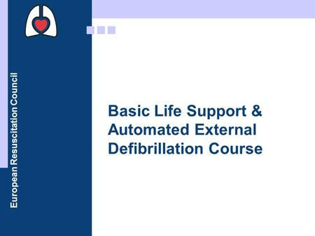 European Resuscitation Council Basic Life Support & Automated External Defibrillation Course.
