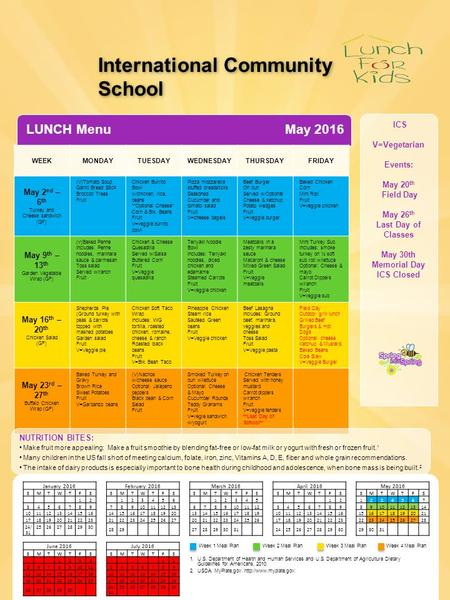 ICS V=Vegetarian Events: May 20 th Field Day May 26 th Last Day of Classes May 30th Memorial Day ICS Closed LUNCH Menu WEEKMONDAYTUESDAYWEDNESDAYTHURSDAYFRIDAY.