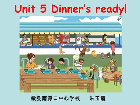 Unit 5 Dinner's ready! 歙县南源口中心学校 朱玉霞 fish bread rice egg chicken juice vegetables soup beef noodles.