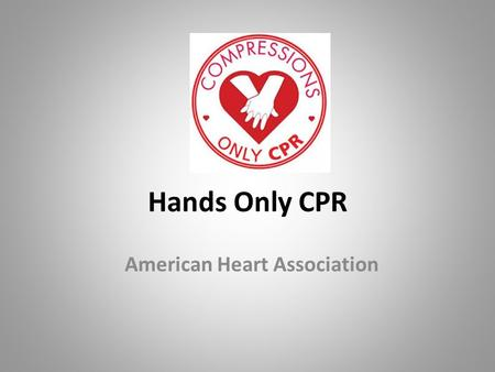 Hands Only CPR American Heart Association. Pre Test Directions Take out a piece of paper Write your name Number it 1-6 The following slides will ask you.