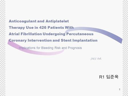1 R1 임준욱 Anticoagulant and Antiplatelet Therapy Use in 426 Patients With Atrial Fibrillation Undergoing Percutaneous Coronary Intervention and Stent Implantation.