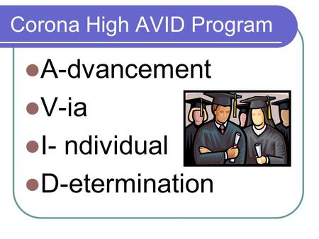 Corona High AVID Program A-dvancement V-ia I- ndividual D-etermination.