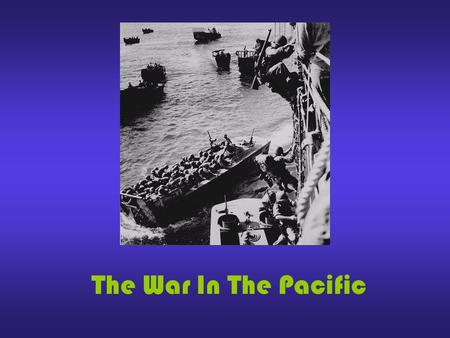The War In The Pacific. In the first six months the Japanese conquered Hong Kong, French Indochina, Malaya, Burma, Thailand, much of China, Dutch East.
