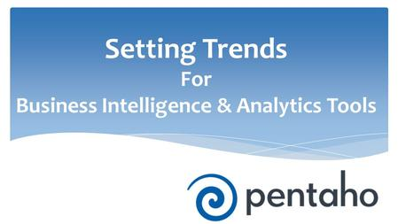 Setting Trends For Business Intelligence & Analytics Tools.