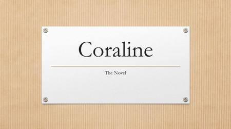 Coraline The Novel. Coraline Vocabulary Protagonist – the main character… the good guy.