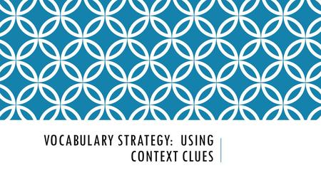 VOCABULARY STRATEGY: USING CONTEXT CLUES. When you encounter an unfamiliar word in your reading, one way to figure out the meaning is to use context clues.