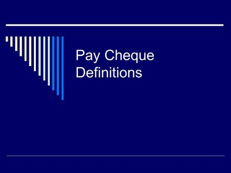Pay Cheque Definitions. Gross Income (pay/earnings) The amount of income/earnings, for any pay period, before deductions.