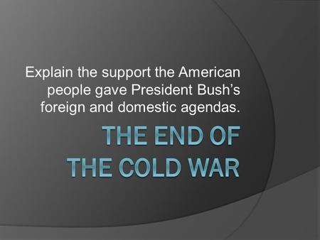 Explain the support the American people gave President Bush's foreign and domestic agendas.