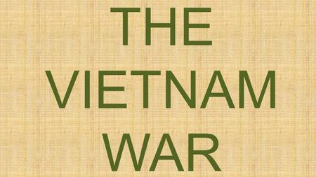 THE VIETNAM WAR. Background Former French colony— French Indochina 1941—Viet Minh (Vietnamese Independence) – Led by Ho Chi Minh Independence declared—Aug.