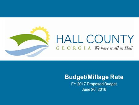 Budget/Millage Rate FY 2017 Proposed Budget June 20, 2016.