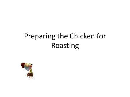 Preparing the Chicken for Roasting. Oven Temperature Preheat the oven to 375 degrees. Note: After 40 minutes of cooking the oven temperature will be increased.