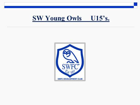 SW Young Owls U15's.. Safe Guarding Children Policy Football Club Safeguarding Children Policy 1 SW Young Owls U15's [2014/2015] acknowledges its responsibility.