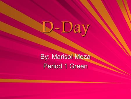 D-Day By: Marisol Meza Period 1 Green. Video D-Day.