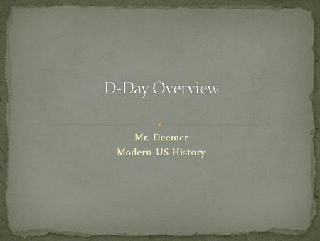 Mr. Deemer Modern US History. Who? Combined military forces from the U.S., Great Britain, Canada, Australia, France and other nations. The invasion was.
