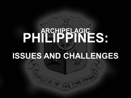 PHILIPPINES: ARCHIPELAGIC ISSUES AND CHALLENGES. PRESENTATION OUTLINE IMPERATIVES FOR DECLARING THE PHILIPPINES AS AN ARCHIPELAGIC STATE PHILIPPINE EFFORTS.