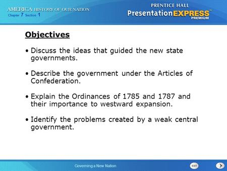 Chapter 7 Section 1 Governing a New Nation Objectives Discuss the ideas that guided the new state governments. Describe the government under the Articles.