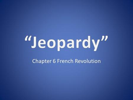 Chapter 6 French Revolution. 11111 22222 33333 44444 5555 5 Double Jeopardy.