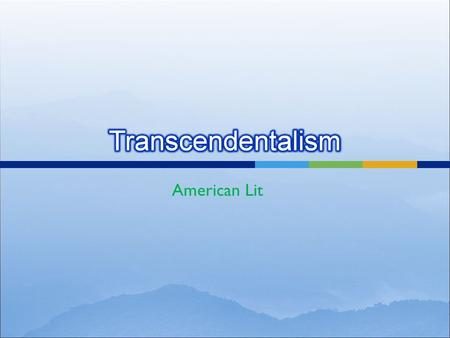 American Lit. Transcend: [verb] to go beyond the limits of; exceed; be above and independent of the physical universe.