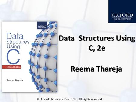 © Oxford University Press 2014. All rights reserved. Data Structures Using C, 2e Reema Thareja.