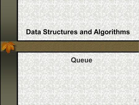 1 Data Structures and Algorithms Queue. 2 The Queue ADT Introduction to the Queue data structure Designing a Queue class using dynamic arrays Linked Queues.