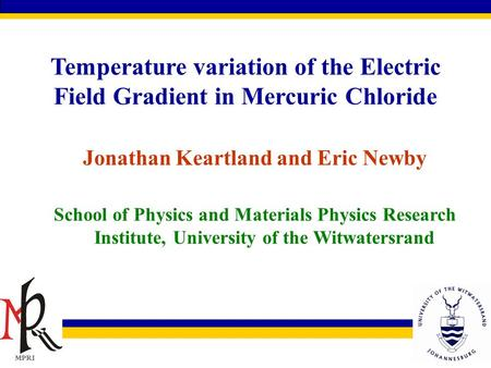 Temperature variation of the Electric Field Gradient in Mercuric Chloride Jonathan Keartland and Eric Newby School of Physics and Materials Physics Research.