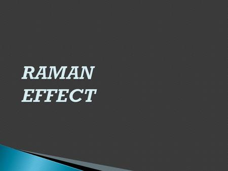  November 7, 1888 - November 21, 1970  Won the Nobel prize in 1930 for Physics.  Raman effect was first reported by Sir CV Raman and KS Krishnan.