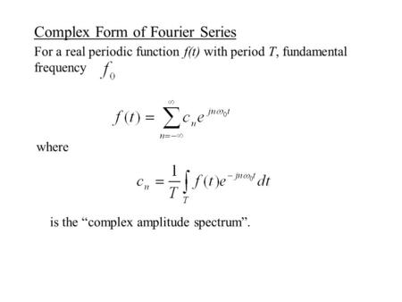"Complex Form of Fourier Series For a real periodic function f(t) with period T, fundamental frequency where is the ""complex amplitude spectrum""."