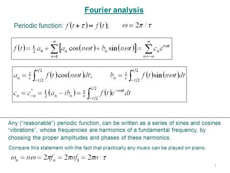 "Fourier analysis Periodic function: Any (""reasonable"") periodic function, can be written as a series of sines and cosines ""vibrations"", whose frequencies."