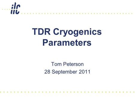 TDR Cryogenics Parameters Tom Peterson 28 September 2011.