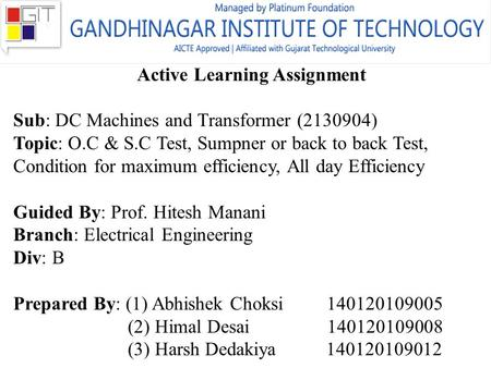 Active Learning Assignment Sub: DC Machines and Transformer (2130904) Topic: O.C & S.C Test, Sumpner or back to back Test, Condition for maximum efficiency,