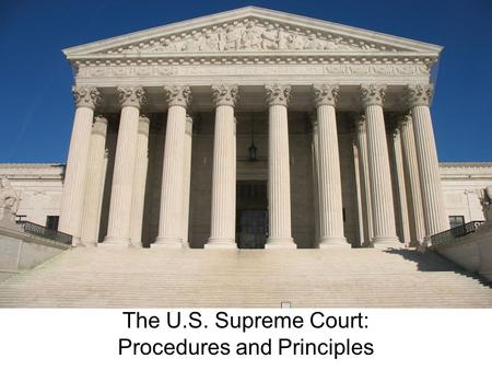The U.S. Supreme Court: Procedures and Principles.