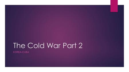 The Cold War Part 2 KOREA-CUBA. Homework: Short Essay  Write a Short Essay (1-2 Pages) that explains how and why the US and the USSR got involved in.