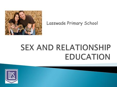 Lasswade Primary School.  To provide information about the Sex and Relationship programme  To allow parents to familiarise themselves with the structure.