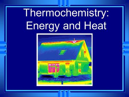 Thermochemistry: Energy and Heat The Nature of Energy u Energy is the ability to do work or produce heat. u It exists in two basic forms, potential energy.