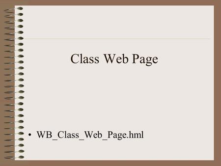Class Web Page WB_Class_Web_Page.hml. Accessing the class web page Use a browser URL   Requires.