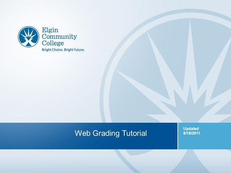 1 Web Grading Tutorial Updated 8/18/2011. 2 Web Grading Tutorial What is Web Grading? >How to submit midterm and final grades >Password protected >Enter.