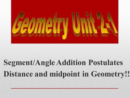 Segment/Angle Addition Postulates Distance and midpoint in Geometry!!