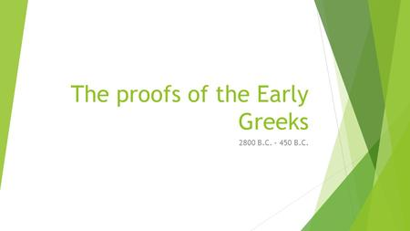 The proofs of the Early Greeks 2800 B.C. – 450 B.C.