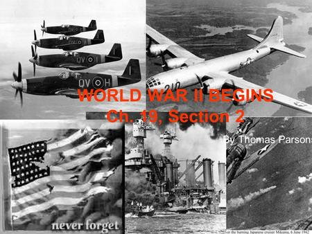WORLD WAR II BEGINS Ch. 19, Section 2 By Thomas Parsons.