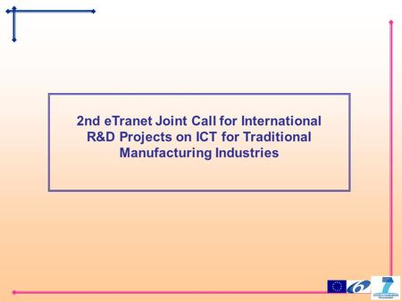 2nd eTranet Joint Call for International R&D Projects on ICT for Traditional Manufacturing Industries.