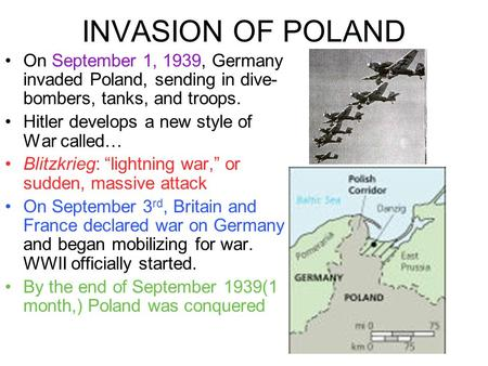 INVASION OF POLAND On September 1, 1939, Germany invaded Poland, sending in dive- bombers, tanks, and troops. Hitler develops a new style of War called…