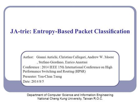 JA-trie: Entropy-Based Packet Classification Author: Gianni Antichi, Christian Callegari, Andrew W. Moore, Stefano Giordano, Enrico Anastasi Conference.