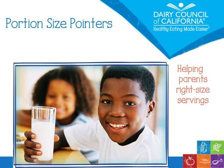 Portion Size Pointers Helping parents right-size servings.