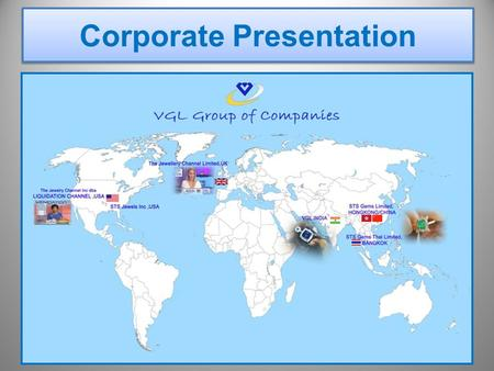 Corporate Presentation. About VGL Group  An electronic retailer of discount fashion Jewellery & lifestyle accessories  Access to over 100 million households.