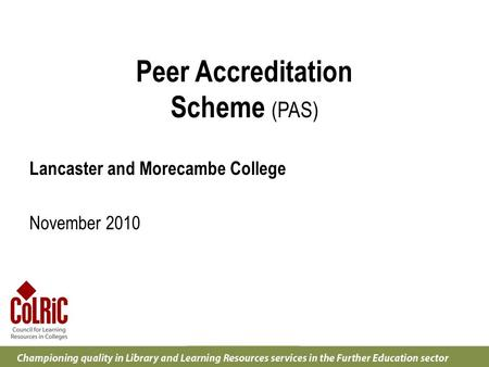 Peer Accreditation Scheme (PAS) Lancaster and Morecambe College November 2010.