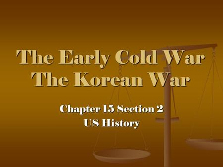The Early Cold War The Korean War Chapter 15 Section 2 US History.