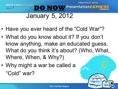 "The Cold War Begins Section 1 DO NOW January 5, 2012 Have you ever heard of the ""Cold War""? What do you know about it? If you don't know anything, make."